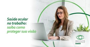 Saúde ocular no trabalho: saiba como proteger sua visão