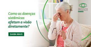 Como as doenças sistêmicas afetam a visão diretamente